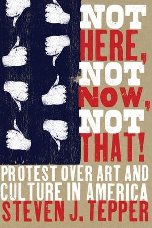 Not Here,  Not Now,  Not That! Protest over Art and Culture in America