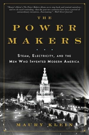 The Power Makers: Steam,  Electricity,  and the Men Who Invented Modern America Steam,  Electricity,  and the Men Who Invented Modern America