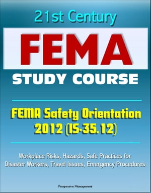 21st Century FEMA Study Course: FEMA Safety Orientation 2012 (IS-35.12) - Workplace Risks,  Hazards,  Safe Practices for Disaster Workers,  Travel Issues