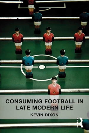 Consuming Football in Late Modern Life