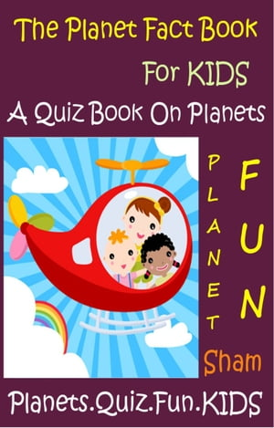 The Planet Fact Book For Kids: A Quiz Book On Planets