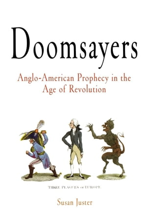 Doomsayers Anglo-American Prophecy in the Age of Revolution