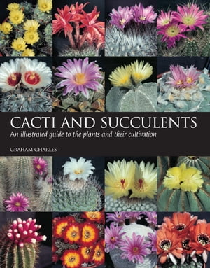 Cacti and Succulents An illustrated guide to the plants and their cultivation