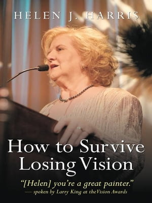 How to Survive Losing Vision Managing and Overcoming Progressive Blindness Because of Retinal Disease