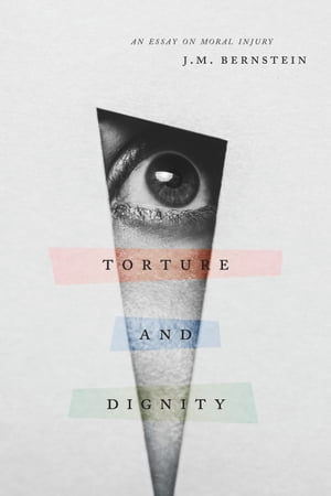 Torture and Dignity An Essay on Moral Injury