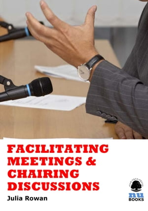 Facilitating Meetings and Chairing Discussions