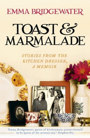 Toast & Marmalade Stories From the Kitchen Dresser,  A Memoir