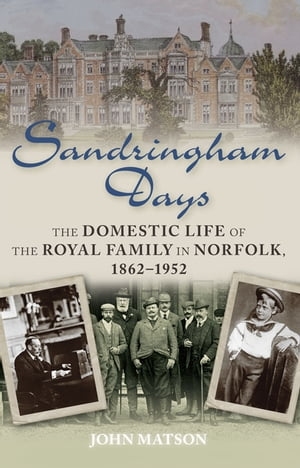 Sandringham Days The Domestic Life of the Royal Family in Norfolk,  1862-1952