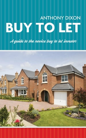 Buy To Let A guide to the novice buy to let investor