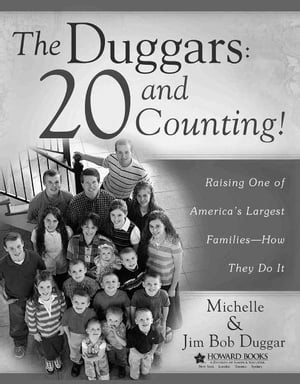 The Duggars: 20 and Counting! Raising One of America's Largest Families--How the