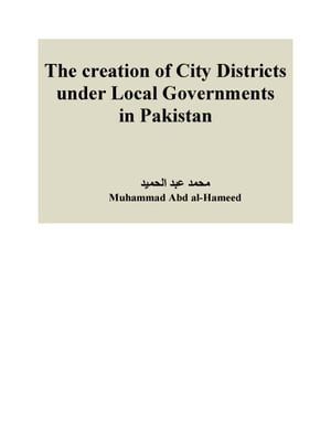The creation of City Districts under Local Governments in Pakistan