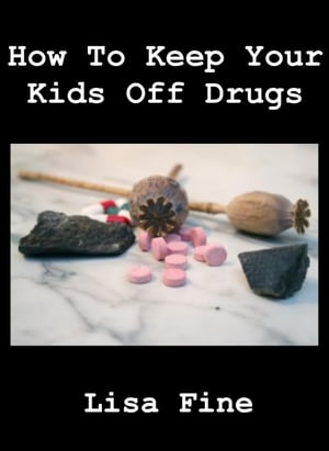 How To Keep Your Kids Off Drugs