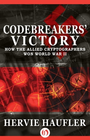 Codebreakers' Victory How the Allied Cryptographers Won World War II