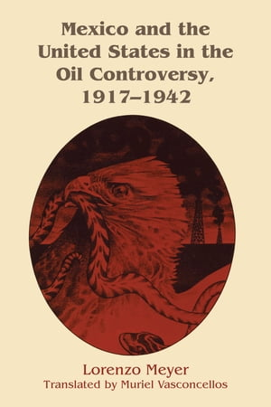 Mexico and the United States in the Oil Controversy,  1917?1942