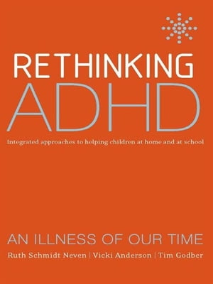 Rethinking ADHD Integrated Approaches to Helping Children at Home and at School