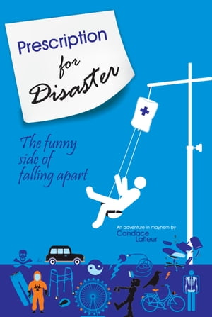 Prescription for Disaster: The funny side of falling apart