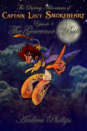 The Governor's Ball The Daring Adventures of Captain Lucy Smokeheart,  #6