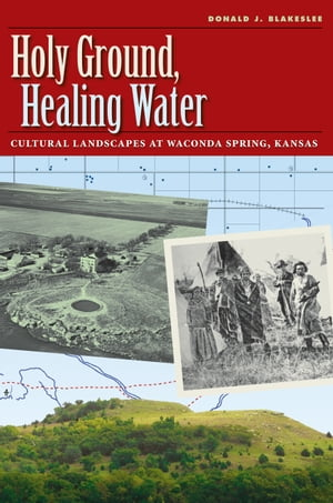 Holy Ground,  Healing Water Cultural Landscapes at Waconda Lake,  Kansas