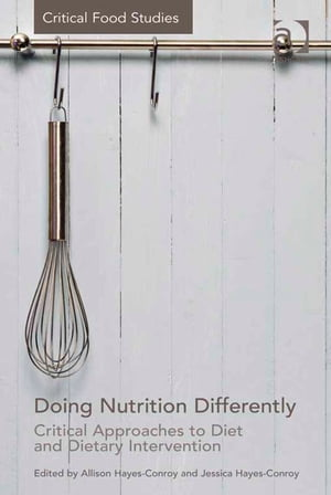Doing Nutrition Differently Critical Approaches to Diet and Dietary Intervention
