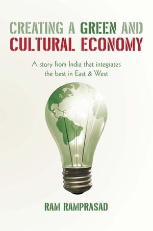 Creating a Green and Cultural Economy A story from India that integrates the best in East & West