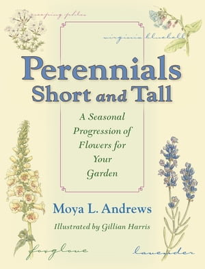 Perennials Short and Tall A Seasonal Progression of Flowers for Your Garden