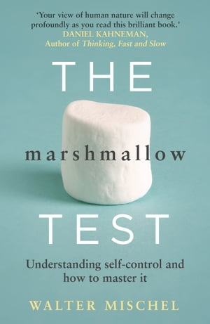 The Marshmallow Test Understanding Self-control and How To Master It