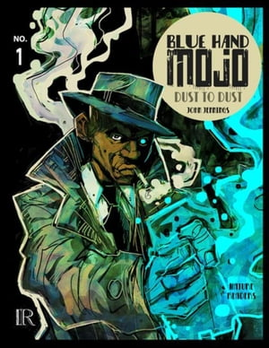 Blue Hand Mojo #1: Dust to Dust
