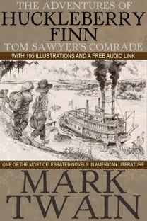 The Adventures of Huckleberry Finn Tom Sawyer's Comrade: With 195 Illustrations and a Free Audio Link.