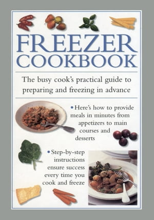 Freezer Cookbook The Busy Cooks Practical Guide to Preparing and Freezing in Advance
