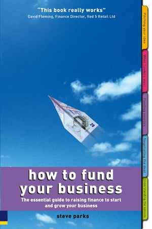 How to Fund Your Business The essential guide to raising finance to start and grow your business