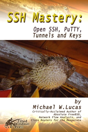 SSH Mastery OpenSSH,  PuTTY,  Tunnels and Keys