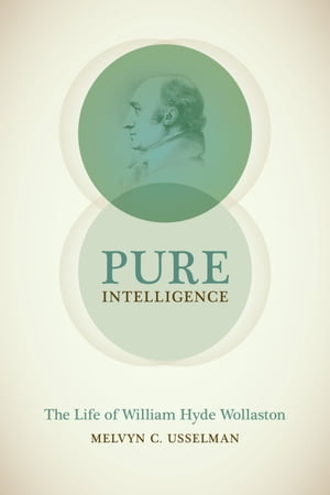 Pure Intelligence The Life of William Hyde Wollaston