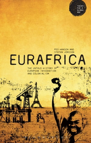Eurafrica The Untold History of European Integration and Colonialism