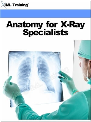 Anatomy for X-Ray Specialists (X-Ray and Radiology) Includes Human Anatomy,  Physiology,  Orientation,  Cells,  Bones,  Osteology,  Upper Lower Extremity,  V