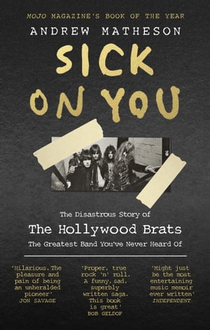 Sick On You The Disastrous Story of Britain?s Great Lost Punk Band