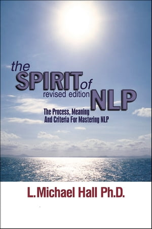 The Spirit of NLP - revised edition The process,  meaning and criteria for mastering NLP