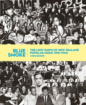 Blue Smoke The Lost Dawn of New Zealand Popular Music 1918-1964