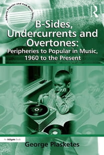 B-Sides, Undercurrents and Overtones: Peripheries to Popular in Music, 1960 to the Present