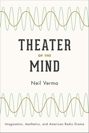 Theater of the Mind Imagination,  Aesthetics,  and American Radio Drama
