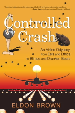 Controlled Crash An Airline Odyssey,  from Eels and Ethics to Blimps and Drunken Bears