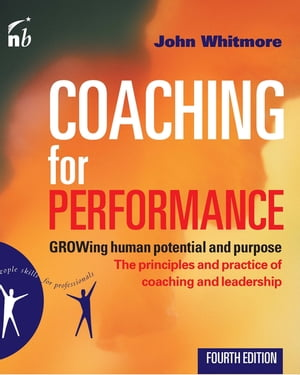 Coaching for Performance GROWing Human Potential and Purpose - the Principles and Practice of Coaching and Leadership