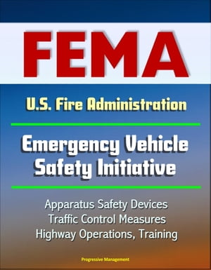 FEMA U.S. Fire Administration Emergency Vehicle Safety Initiative: Apparatus Safety Devices,  Traffic Control Measures,  Highway Operations,  Training