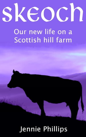Skeoch - Our new life on a Scottish hill farm