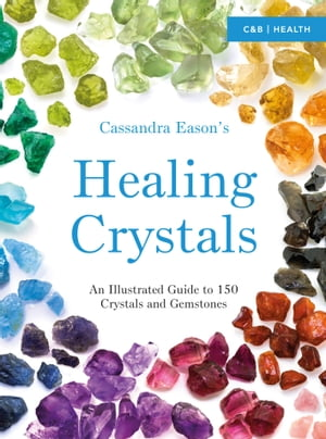 Cassandra Eason's Illustrated Directory of Healing Crystals An Illustrated Guide to 150 Crystals and Gemstones
