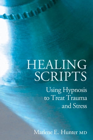 Healing Scripts Using hypnosis to treat trauma and stress