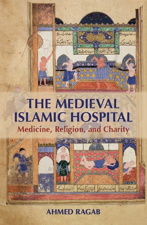 The Medieval Islamic Hospital Medicine,  Religion,  and Charity