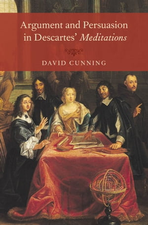 Argument and Persuasion in Descartes' Meditations