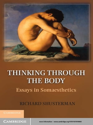 Thinking through the Body Essays in Somaesthetics