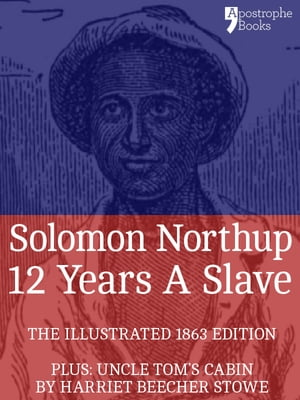 12 Years A Slave: True story of an African-American who was kidnapped in New York and sold into slavery - with bonus material: Uncle Tom's Cabin,  by H