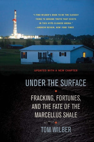 Under the Surface Fracking,  Fortunes,  and the Fate of the Marcellus Shale,  Updated Edition